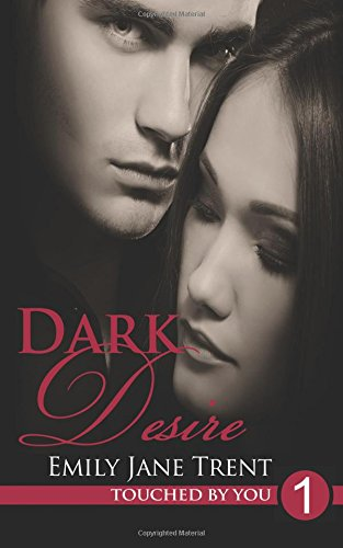 Dark Desire: Volume 1 (Touched By You)