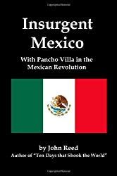 Insurgent Mexico; With Pancho Villa in the Mexican Revolution