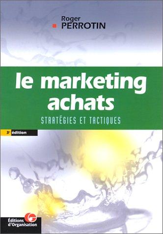 Le marketing achats: Stratégies et tactiques par Roger Perrotin