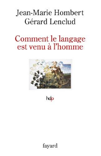 Comment le langage est venu  l'homme (Histoire de la Pense)