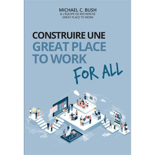 Construire une Great Place To Work for all : Au service de la performance économique, des collaborateurs et de la société