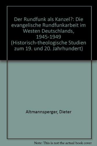 Der Rundfunk als Kanzel?: Die evangelische Rundfunkarbeit im Westen Deutschlands 1945-1949