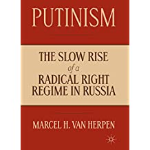 Putinism: The Slow Rise of a Radical Right Regime in Russia (English Edition)