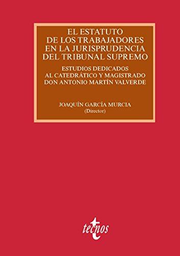 El Estatuto de los Trabajadores en la jurisprudencia del Tribunal Supremo: Estudios dedicados al catedrático y magistrado don Antonio Martín Valverde (Derecho - Estado Y Sociedad)