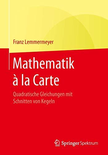 Mathematik à la Carte: Quadratische Gleichungen mit Schnitten von Kegeln