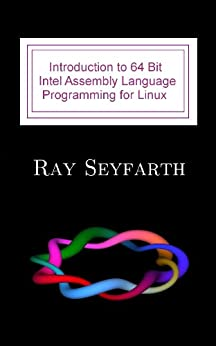 Introduction to 64 Bit Intel Assembly Language Programming for Linux: Second Edition (English Edition) di [Seyfarth, Ray]
