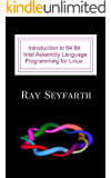 Introduction to 64 Bit Intel Assembly Language Programming for Linux: Second Edition (English Edition)