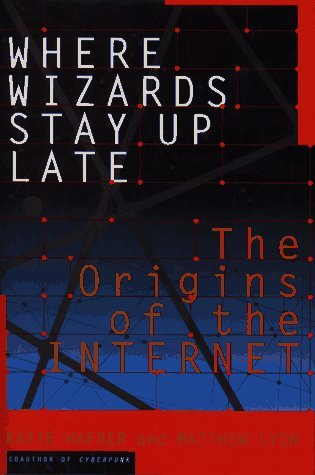 Where Wizards Stay Up Late: The Origins of the Internet by Katie Hafner (1996-08-20)