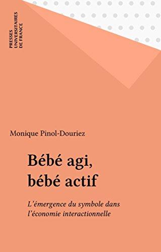 Bébé agi, bébé actif: L'émergence du symbole dans l'économie interactionnelle (Le fil rouge) par Monique Pinol-Douriez