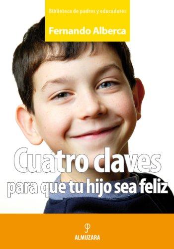 Cuatro claves para que tu hijo sea féliz par Fernando Alberca de Castro