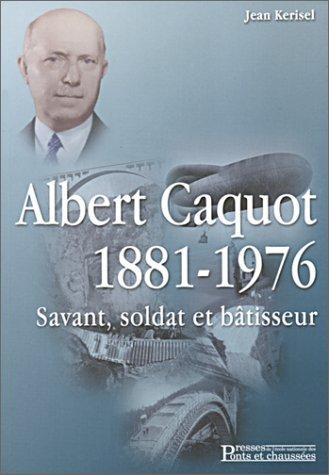 Albert Caquot, 1871-1976 : Savant, soldat et bâtisseur