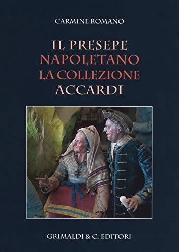 Il presepe napoletano. La collezione Accardi. Ediz. illustrata por Carmine Romano