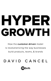 HYPERGROWTH: How the Customer-Driven Model Is Revolutionizing the Way Businesses Build Products, Teams, & Brands by [Cancel, David]