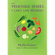 The Vegetable Dishes I Can't Live Without (English Edition)