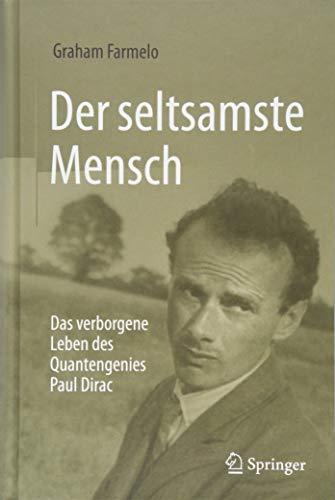 Der seltsamste Mensch: Das verborgene Leben des Quantengenies Paul Dirac