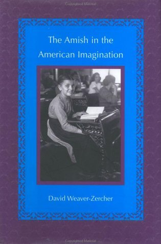 The Amish in the American Imagination (Center Books in Anabaptist Studies) by David L. Weaver-Zercher (2001-10-02)