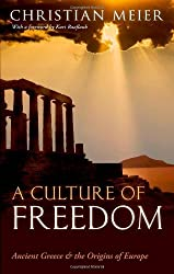 A Culture of Freedom: Ancient Greece and the Origins of Europe by Christian Meier (2011-09-22)