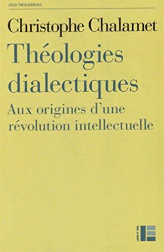 Théologies dialectiques: Aux origines d'une révolution intellectuelle