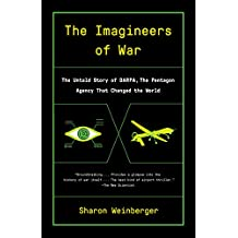 The Imagineers of War: The Untold Story of DARPA, the Pentagon Agency That Changed the World (English Edition)