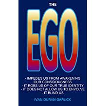 The  Ego: Impedes us from awakening  our consciousness      It  robs  us  of  our  true  identity       It  does  not  allow  us  to  envolve (English Edition)