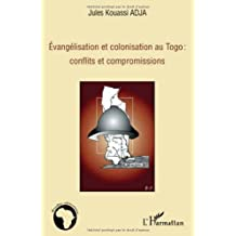 Evangélisation et colonisation au Togo : conflits et compromissions