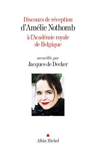 Discours de réception d'Amélie Nothomb à l'Académie royale de Belgique : Accueillie par Jacques De Decker par [Nothomb, Amélie]