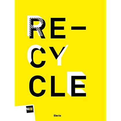 Re-Cycle. Strategie Per La Casa, La Città E Il Pianeta. Catalogo Della Mostra (Roma, 30 Novembre 2011-26 Febbraio 2012). (Cataloghi Di Mostre)