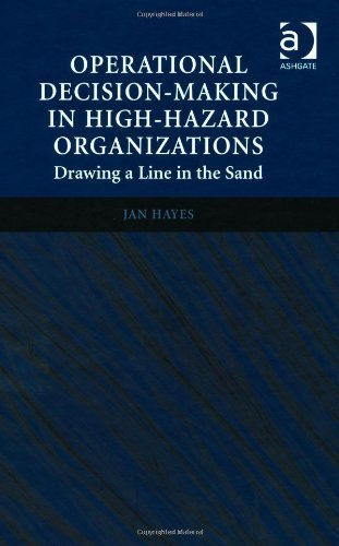 Operational Decision-Making in High-Hazard Organizations: Drawing a Line in the Sand New edition by Hayes, Jan (2013) Hardcover