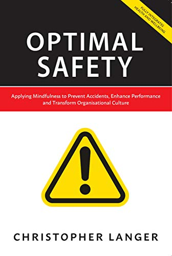 Optimal Safety: Applying Mindulness to Prevent accidents, enhance performance and transform Organisational Culture