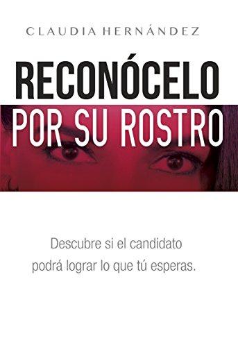 Reconócelo por su rostro: Descubre si el candidato podrá lograr lo que tú esperas. por CLAUDIA HERNÁNDEZ