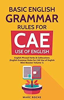 Basic English Grammar Rules for CAE Use of English: English Phrasal Verbs & Collocations. (English Grammar Rules for CAE Mini-Booster Volume 1): English ... Volume 1 Book) (English Edition) de [Roche, Marc]