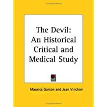 The Devil: An Historical Critical and Medical Study: An Historical Critical and Medical Study (1929)
