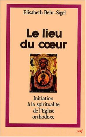 Le lieu du coeur : Initiation  la spiritualit du l'Eglise orthodoxe