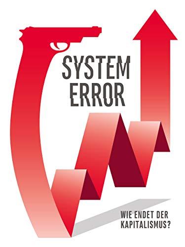 System Error: Wie endet der Kapitalismus?