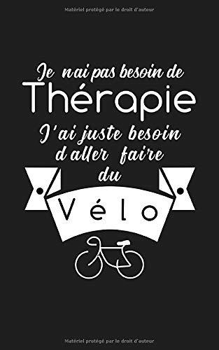 Je n'ai pas besoin de thérapie j'ai juste besoin d'aller faire du Vélo: Un carnet de notes ligné Fun pour Fans et amateurs du vélo, Bicyclette, Cyclistes par Le Carnet Fun
