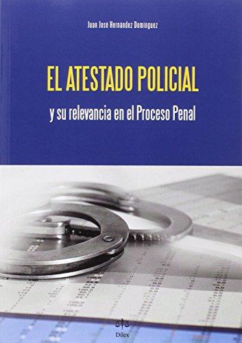 Atestado policial y su relevancia en el proceso Penal,El por Juan José Hernández Domínguez