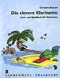 Die clevere Klarinette: Spiel- und Lernbuch für Klarinette by Christine Baechi (2009-04-05)
