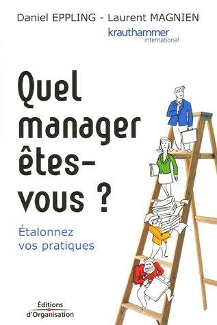 Quel manager êtes-vous ? : Etalonnez vos pratiques par Daniel Eppling, Laurent Magnien
