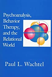 Psychoanalysis, Behavior Therapy and the Relational World (APA Psychotherapy Integration Series)
