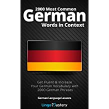 2000 Most Common German Words in Context: Get Fluent & Increase Your German Vocabulary with 2000 German Phrases (German Language Lessons) (English Edition)