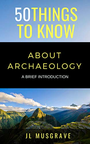 50 THINGS TO KNOW ABOUT ARCHAEOLOGY: A BRIEF INTRODUCTION (English Edition)