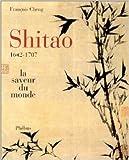 Shitao ou la saveur du monde (1642-1707) de François Cheng ( 1 octobre 1998 )