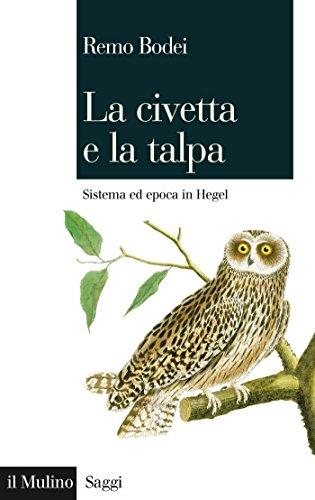 La civetta e la talpa: Sistema ed epoca in Hegel (Saggi)