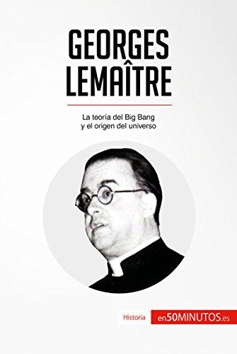 Georges Lemaître: La teoría del Big Bang y el origen del universo (Historia)