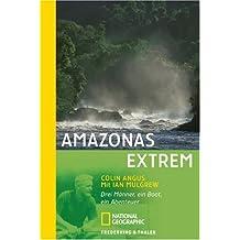 Amazonas extrem: Drei Männer, ein Boot, ein Abenteuer