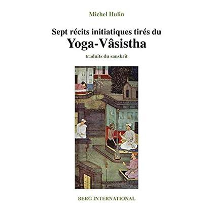 Sept récits initiatiques tirés du Yoga-Vasistha - 2e édition: (ancienne édition : 9782900269435).