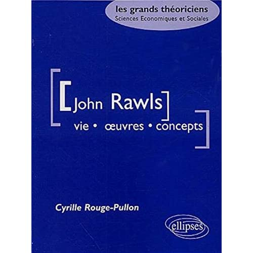 John Rawls. Vie, oeuvres, concepts