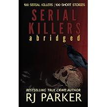 Serial Killers (Encyclopedia of 100 Serial Killers) (True Crime Books by RJ Parker Publishing Book 12) by RJ Parker (2014-05-31)