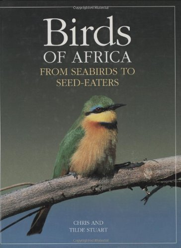 Birds of Africa: From Seabirds to Seed-Eaters by Chris Stuart (1999-11-12)
