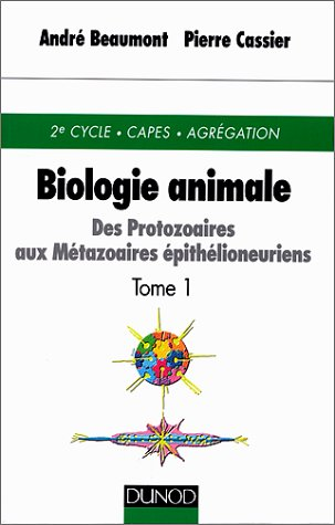 Biologie animale : Des protozoaires aux métazoaires épithélioneuriens, tome 1